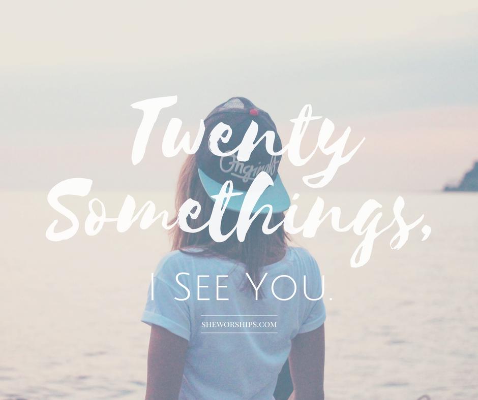 Twenty Somethings, I See You